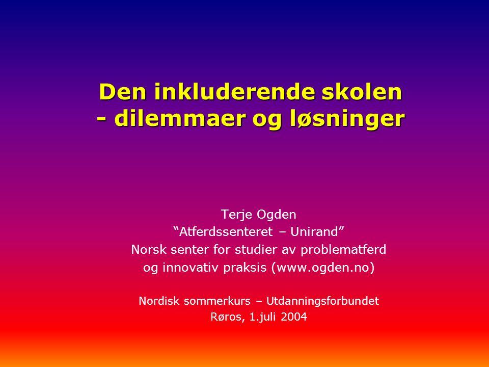 """Den inkluderende skolen - dilemmaer og løsninger Terje Ogden """"Atferdssenteret – Unirand"""" Norsk senter for studier av problematferd og innovativ praksi"""