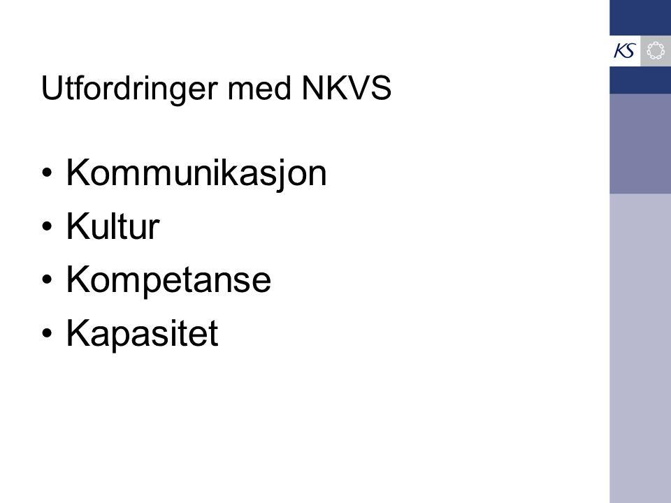 Utfordringer med NKVS Kommunikasjon Kultur Kompetanse Kapasitet