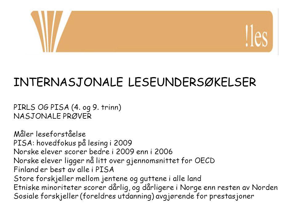 INTERNASJONALE LESEUNDERSØKELSER PIRLS OG PISA (4. og 9. trinn) NASJONALE PRØVER Måler leseforståelse PISA: hovedfokus på lesing i 2009 Norske elever