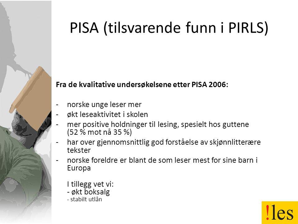 PISA (tilsvarende funn i PIRLS) Fra de kvalitative undersøkelsene etter PISA 2006: -norske unge leser mer -økt leseaktivitet i skolen -mer positive ho
