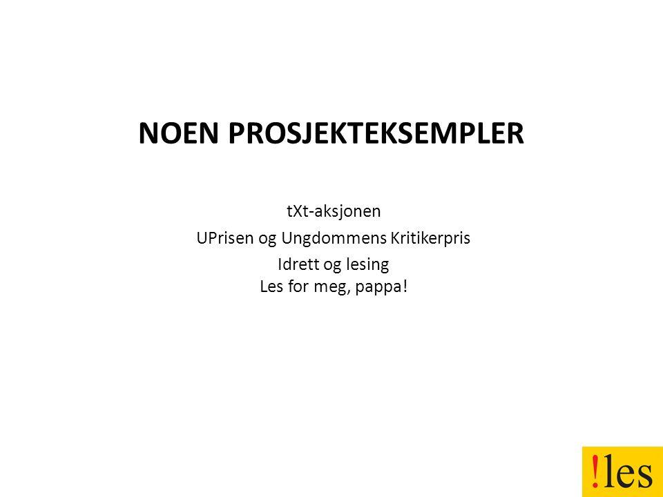 NOEN PROSJEKTEKSEMPLER tXt-aksjonen UPrisen og Ungdommens Kritikerpris Idrett og lesing Les for meg, pappa!