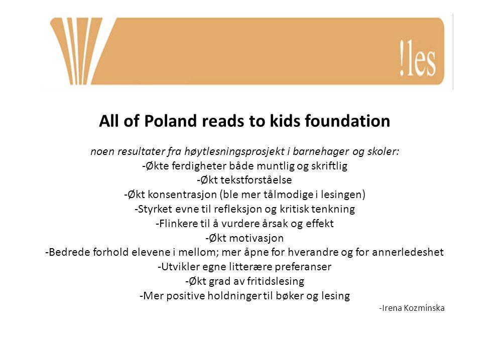 All of Poland reads to kids foundation noen resultater fra høytlesningsprosjekt i barnehager og skoler: -Økte ferdigheter både muntlig og skriftlig -Ø