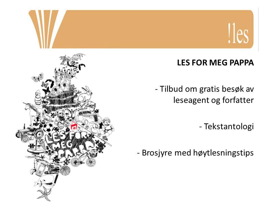 LES FOR MEG PAPPA - Tilbud om gratis besøk av leseagent og forfatter - Tekstantologi - Brosjyre med høytlesningstips