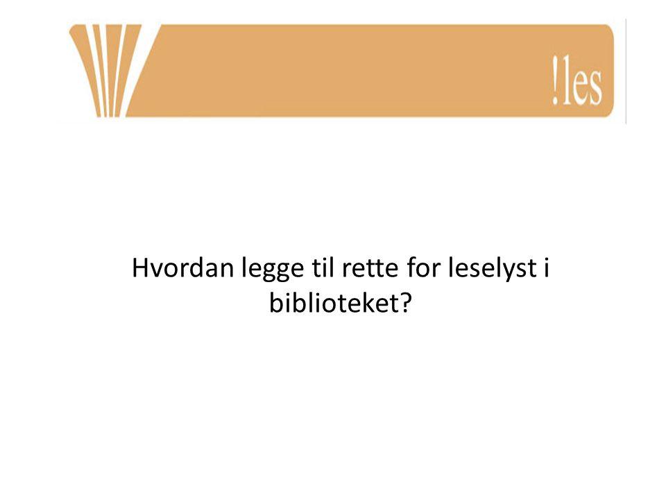 Hvordan legge til rette for leselyst i biblioteket?