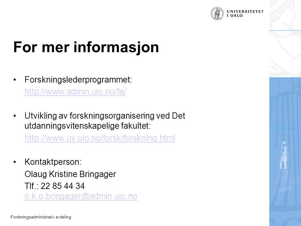 Forskningsadministrativ avdeling For mer informasjon Forskningslederprogrammet: http://www.admin.uio.no/fa/ Utvikling av forskningsorganisering ved Det utdanningsvitenskapelige fakultet: http://www.uv.uio.no/forsk/forskning.html Kontaktperson: Olaug Kristine Bringager Tlf.: 22 85 44 34 o.k.o.bringager@admin.uio.no o.k.o.bringager@admin.uio.no