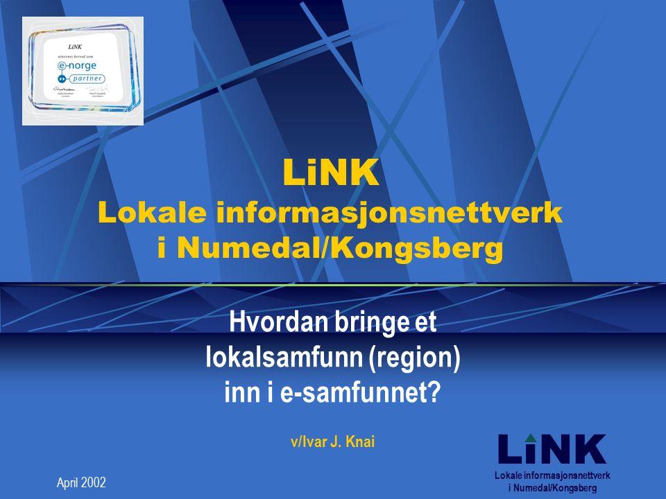LINK April 2002 LiNK Lokale informasjonsnettverk i Numedal/Kongsberg Hvordan bringe et lokalsamfunn (region) inn i e-samfunnet.