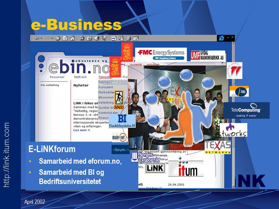 http://link.itum.com LINK April 2002 e-Business E-LiNKforum s Samarbeid med eforum.no, s Samarbeid med BI og Bedriftsuniversitetet