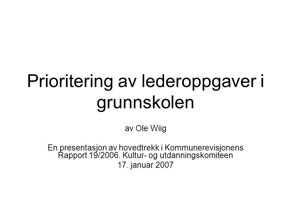 Prioritering av lederoppgaver i grunnskolen av Ole Wiig En presentasjon av hovedtrekk i Kommunerevisjonens Rapport 19/2006.