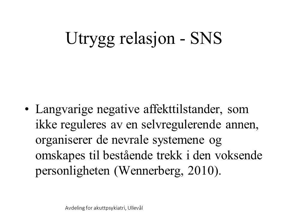 Utrygg relasjon - SNS Langvarige negative affekttilstander, som ikke reguleres av en selvregulerende annen, organiserer de nevrale systemene og omskapes til bestående trekk i den voksende personligheten (Wennerberg, 2010).
