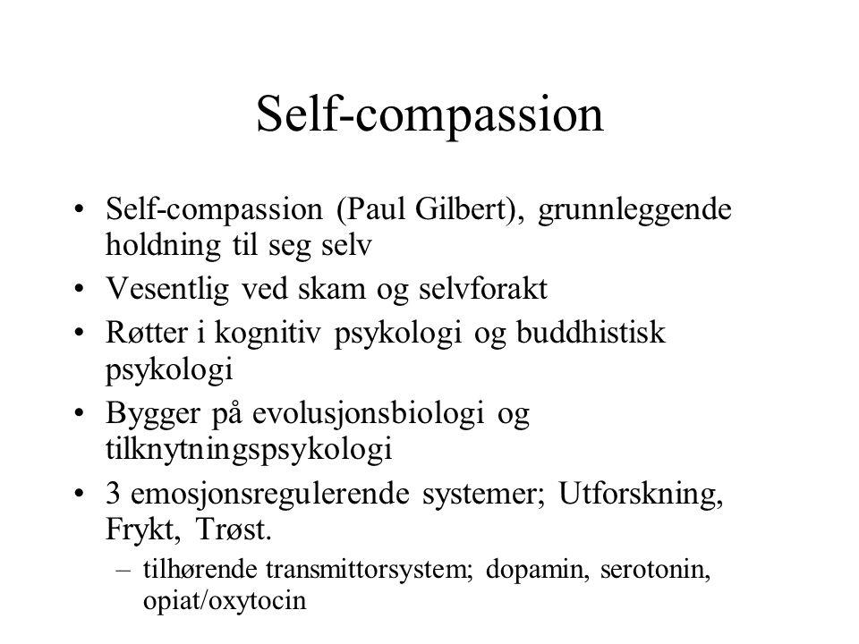 Self-compassion Self-compassion (Paul Gilbert), grunnleggende holdning til seg selv Vesentlig ved skam og selvforakt Røtter i kognitiv psykologi og buddhistisk psykologi Bygger på evolusjonsbiologi og tilknytningspsykologi 3 emosjonsregulerende systemer; Utforskning, Frykt, Trøst.