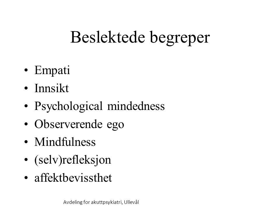 Avdeling for akuttpsykiatri, Ullevål Beslektede begreper Empati Innsikt Psychological mindedness Observerende ego Mindfulness (selv)refleksjon affektbevissthet