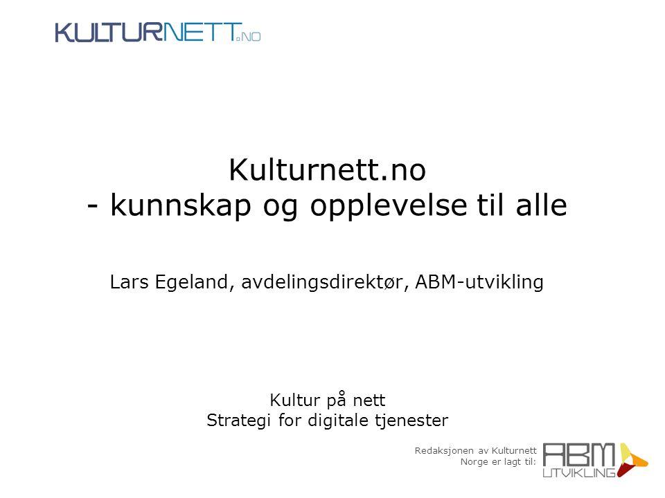 Redaksjonen av Kulturnett Norge er lagt til: Kulturnett.no - kunnskap og opplevelse til alle Lars Egeland, avdelingsdirektør, ABM-utvikling Kultur på