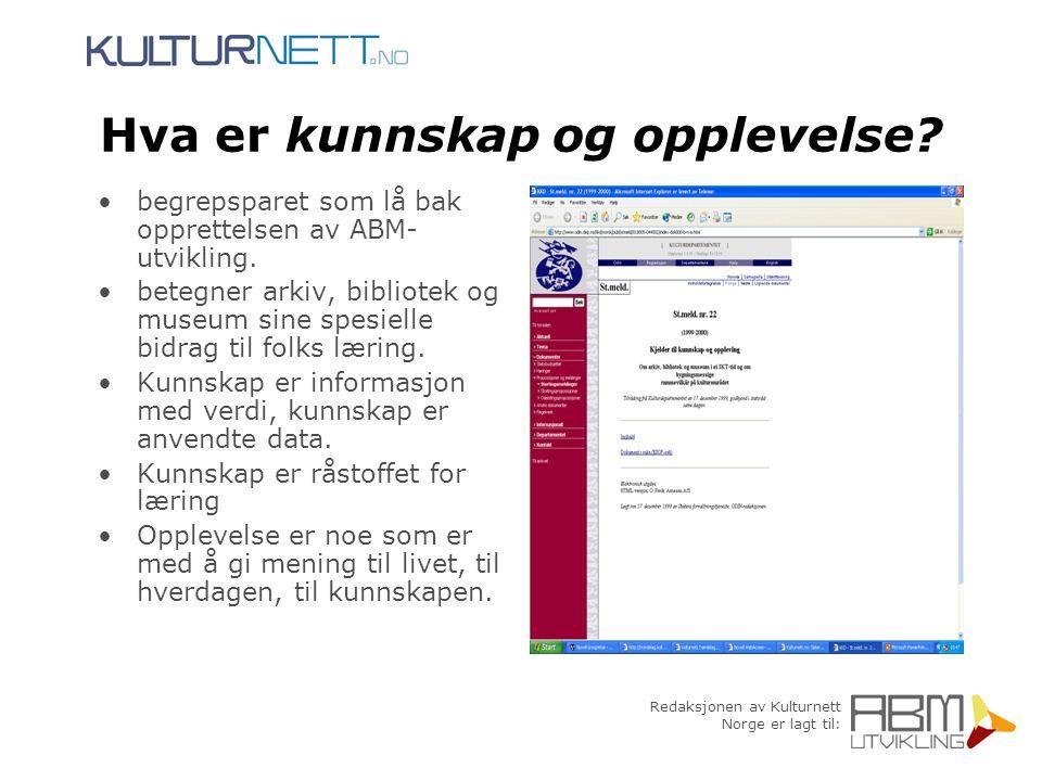 Redaksjonen av Kulturnett Norge er lagt til: Hva er kunnskap og opplevelse? begrepsparet som lå bak opprettelsen av ABM- utvikling. betegner arkiv, bi