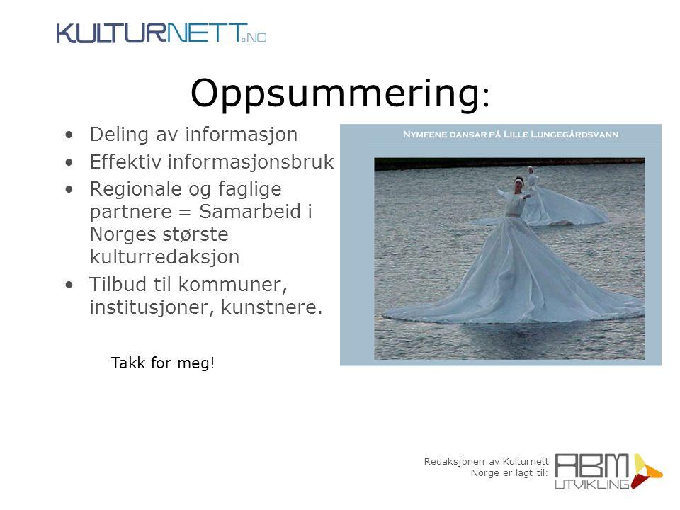 Redaksjonen av Kulturnett Norge er lagt til: Takk for meg! Oppsummering : Deling av informasjon Effektiv informasjonsbruk Regionale og faglige partner