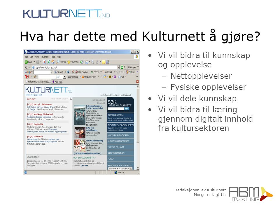 Redaksjonen av Kulturnett Norge er lagt til: Hva har dette med Kulturnett å gjøre? Vi vil bidra til kunnskap og opplevelse –Nettopplevelser –Fysiske o