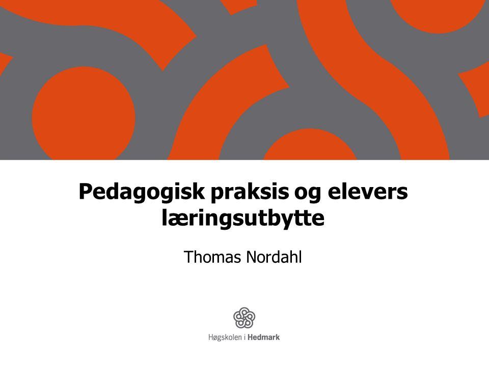 Pedagogisk praksis og elevers læringsutbytte Thomas Nordahl