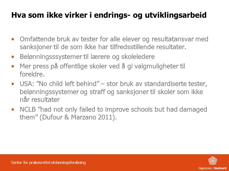 Hva som ikke virker i endrings- og utviklingsarbeid Omfattende bruk av tester for alle elever og resultatansvar med sanksjoner til de som ikke har tilfredsstillende resultater.
