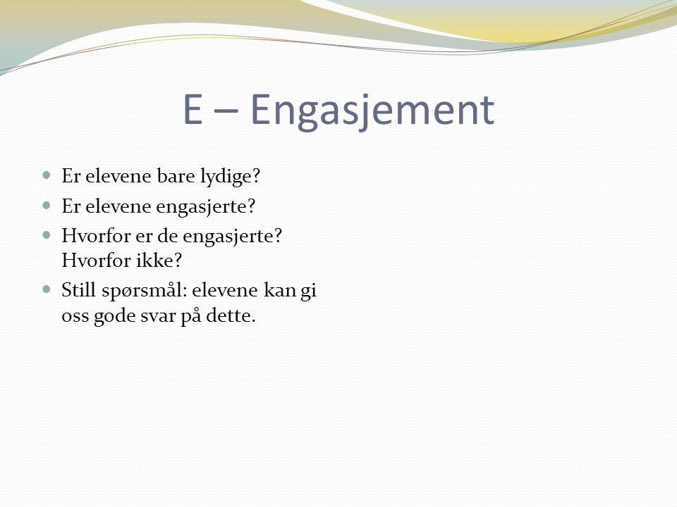 E – Engasjement Er elevene bare lydige. Er elevene engasjerte.