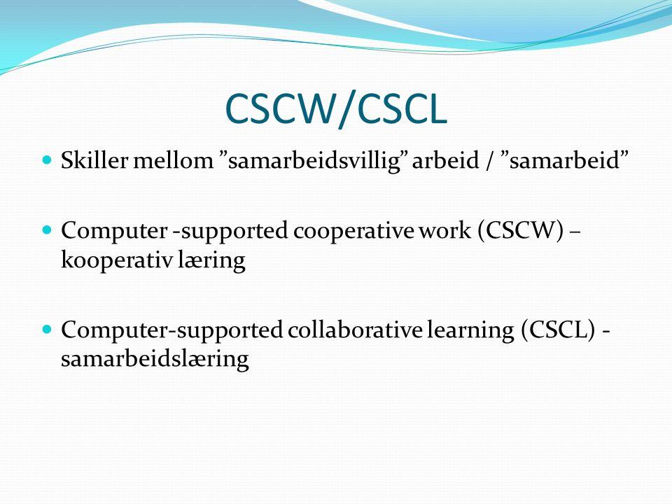 CSCW/CSCL Skiller mellom samarbeidsvillig arbeid / samarbeid Computer -supported cooperative work (CSCW) – kooperativ læring Computer-supported collaborative learning (CSCL) - samarbeidslæring