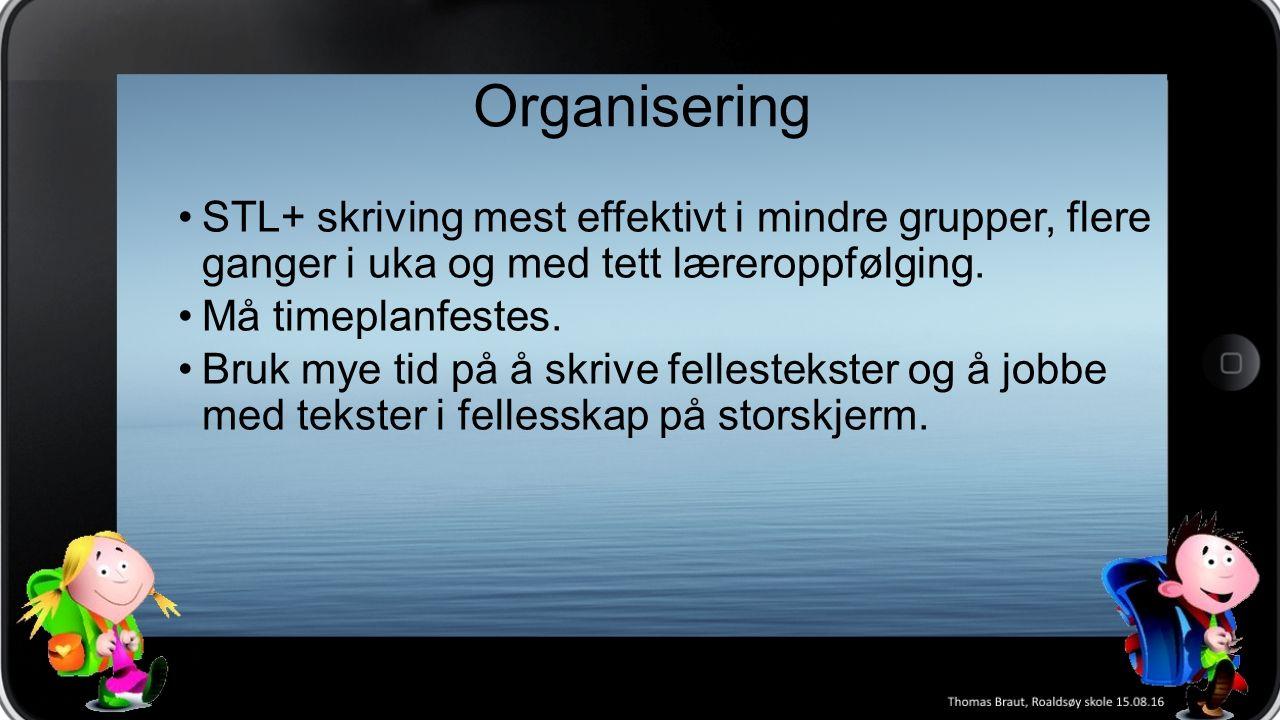 Organisering STL+ skriving mest effektivt i mindre grupper, flere ganger i uka og med tett læreroppfølging.