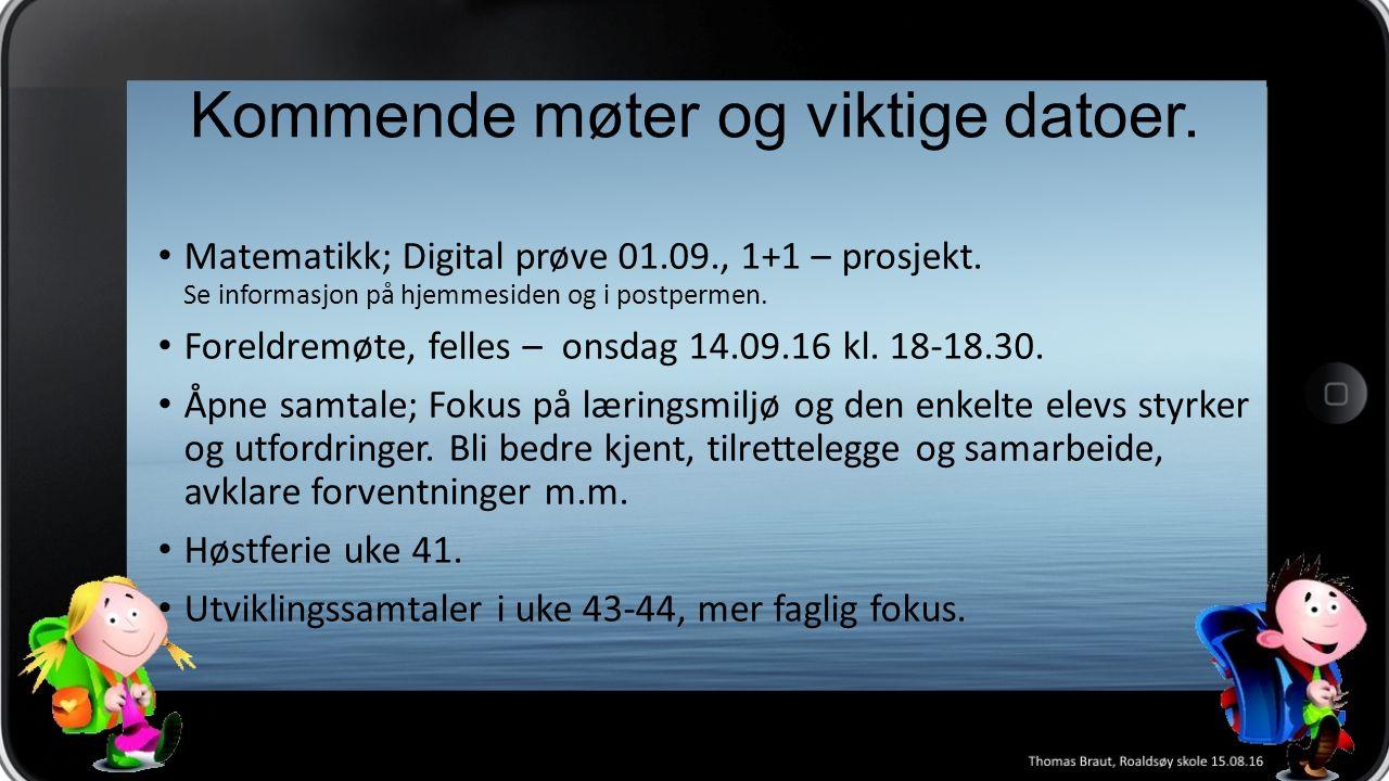 Kommende møter og viktige datoer. Matematikk; Digital prøve 01.09., 1+1 – prosjekt.