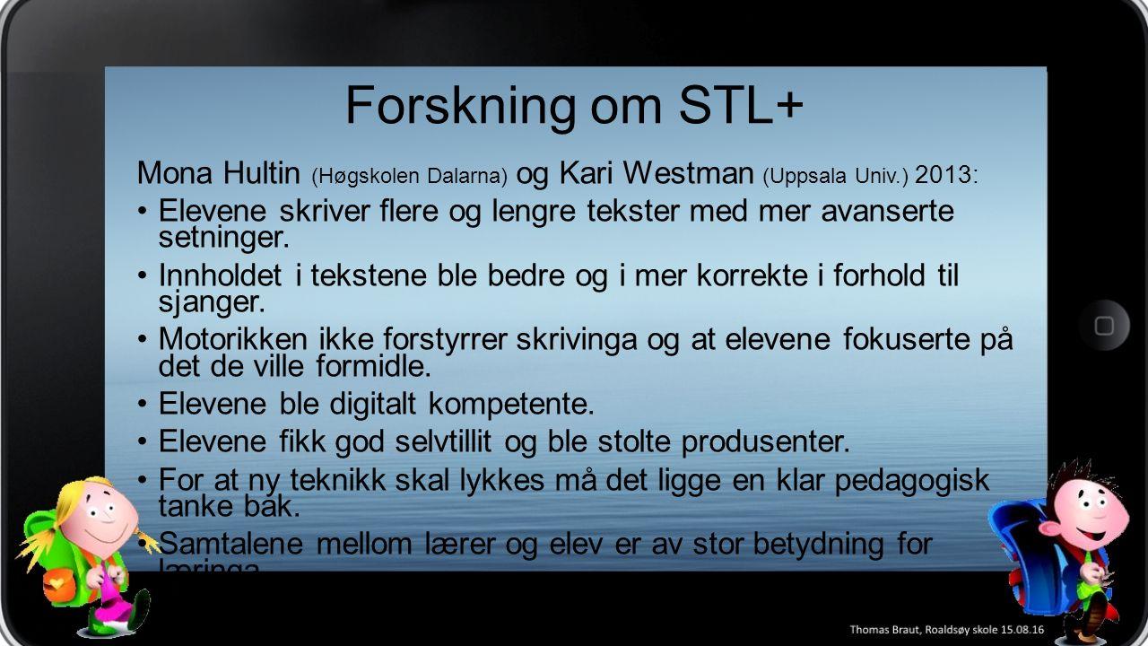 Forskning om STL+ Mona Hultin (Høgskolen Dalarna) og Kari Westman (Uppsala Univ.) 2013: Elevene skriver flere og lengre tekster med mer avanserte setninger.