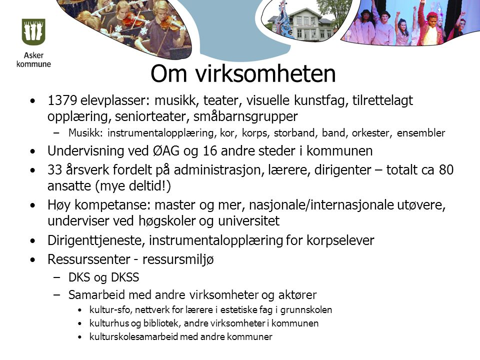 Om virksomheten 1379 elevplasser: musikk, teater, visuelle kunstfag, tilrettelagt opplæring, seniorteater, småbarnsgrupper –Musikk: instrumentalopplær