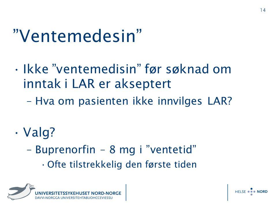 """14 """"Ventemedesin"""" Ikke """"ventemedisin"""" før søknad om inntak i LAR er akseptert –Hva om pasienten ikke innvilges LAR? Valg? –Buprenorfin – 8 mg i """"vente"""