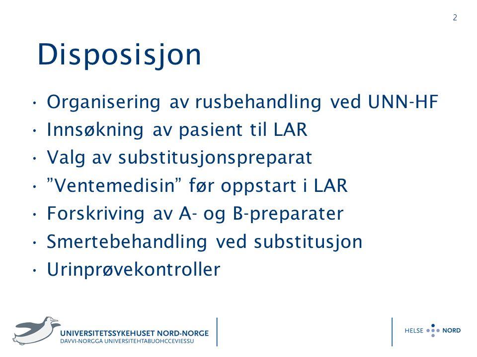 """2 Disposisjon Organisering av rusbehandling ved UNN-HF Innsøkning av pasient til LAR Valg av substitusjonspreparat """"Ventemedisin"""" før oppstart i LAR F"""