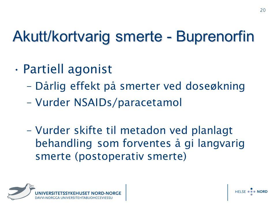 20 Akutt/kortvarig smerte - Buprenorfin Partiell agonist –Dårlig effekt på smerter ved doseøkning –Vurder NSAIDs/paracetamol –Vurder skifte til metadon ved planlagt behandling som forventes å gi langvarig smerte (postoperativ smerte)