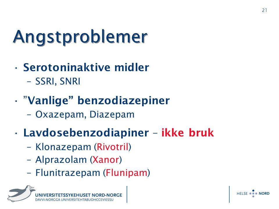 21 Angstproblemer Serotoninaktive midler –SSRI, SNRI Vanlige benzodiazepiner –Oxazepam, Diazepam Lavdosebenzodiapiner – ikke bruk –Klonazepam (Rivotril) –Alprazolam (Xanor) –Flunitrazepam (Flunipam)