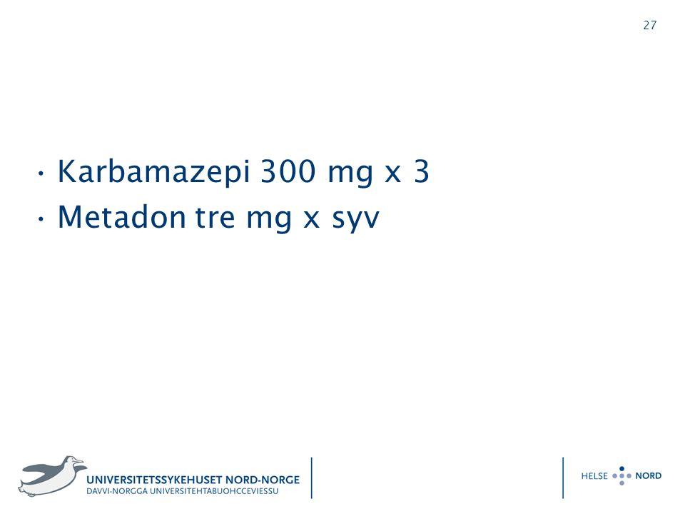 27 Karbamazepi 300 mg x 3 Metadon tre mg x syv