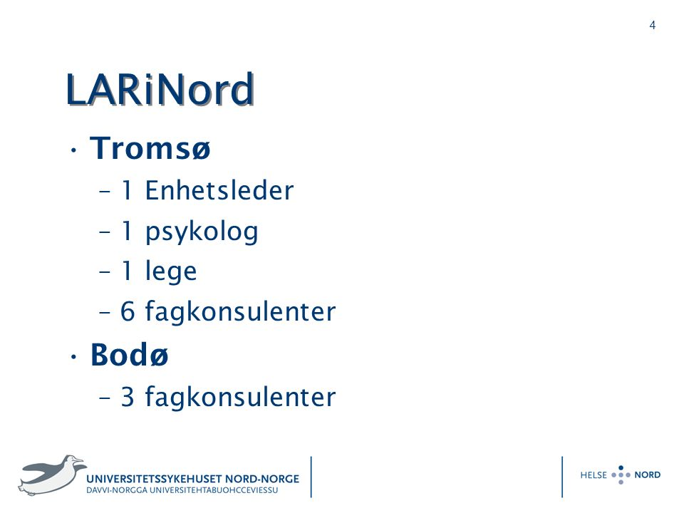 4 LARiNord Tromsø –1 Enhetsleder –1 psykolog –1 lege –6 fagkonsulenter Bodø –3 fagkonsulenter