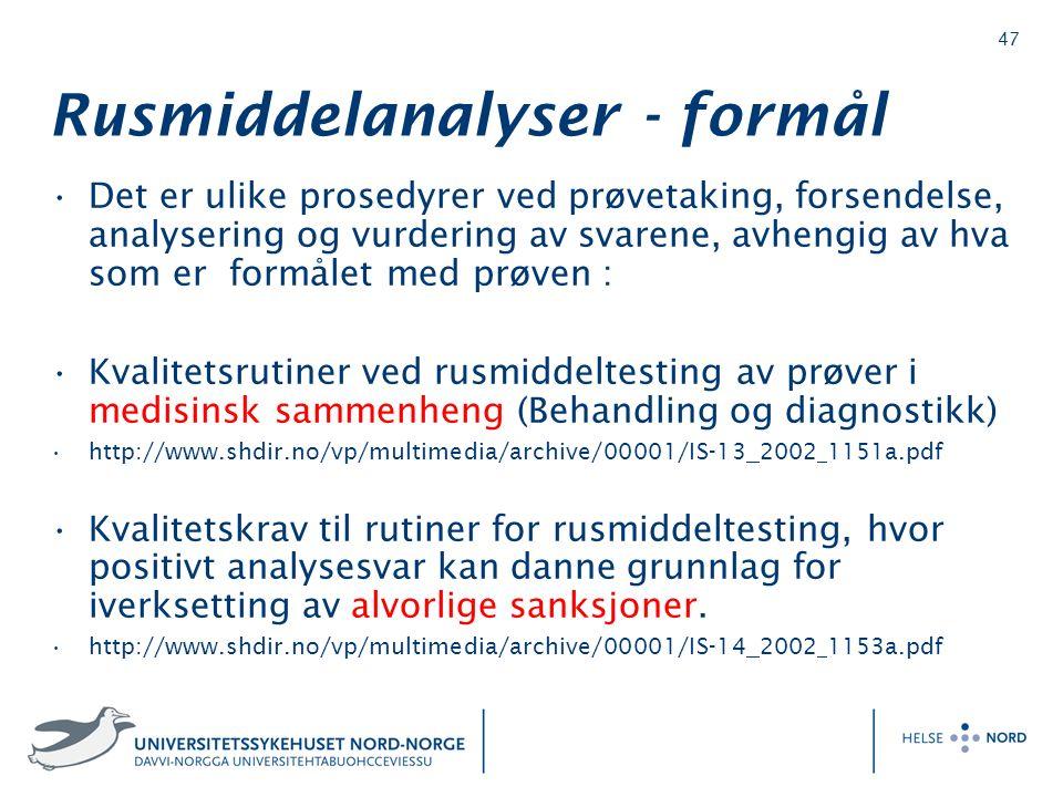 47 Rusmiddelanalyser - formål Det er ulike prosedyrer ved prøvetaking, forsendelse, analysering og vurdering av svarene, avhengig av hva som er formålet med prøven : Kvalitetsrutiner ved rusmiddeltesting av prøver i medisinsk sammenheng (Behandling og diagnostikk) http://www.shdir.no/vp/multimedia/archive/00001/IS-13 2002 1151a.pdf Kvalitetskrav til rutiner for rusmiddeltesting, hvor positivt analysesvar kan danne grunnlag for iverksetting av alvorlige sanksjoner.