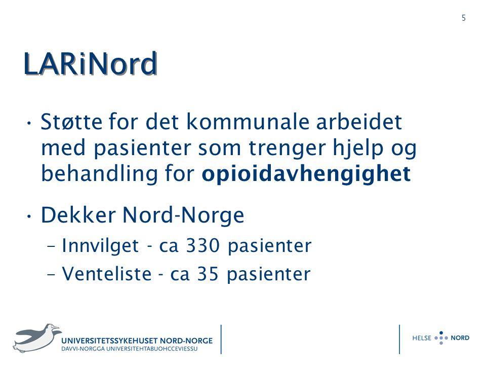 5 LARiNord Støtte for det kommunale arbeidet med pasienter som trenger hjelp og behandling for opioidavhengighet Dekker Nord-Norge –Innvilget - ca 330 pasienter –Venteliste - ca 35 pasienter