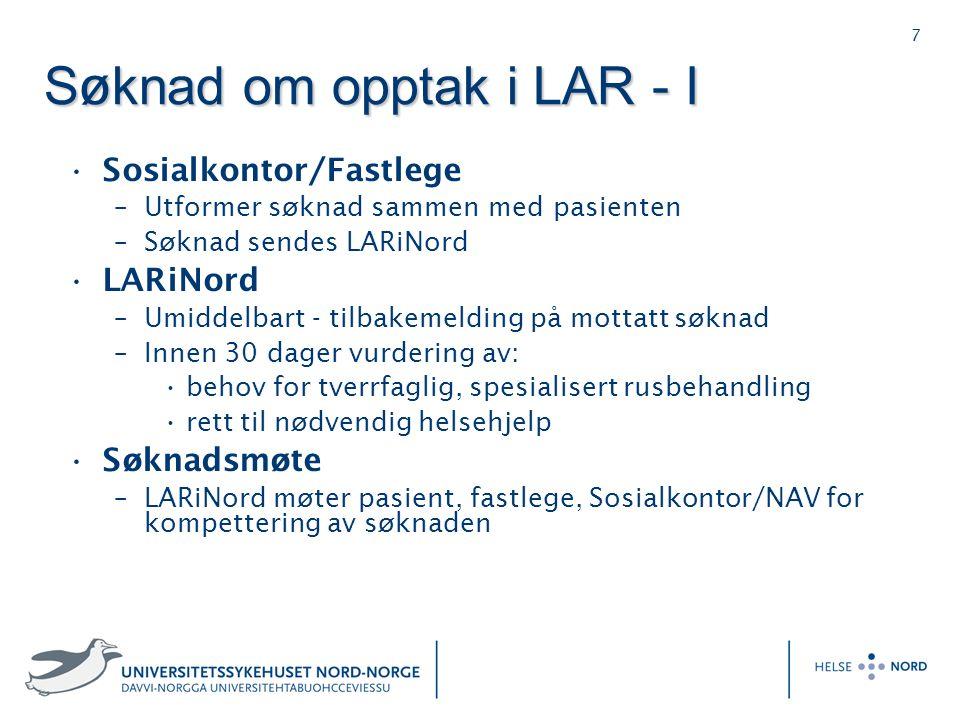 7 S ø knad om opptak i LAR - I Sosialkontor/Fastlege –Utformer søknad sammen med pasienten –Søknad sendes LARiNord LARiNord –Umiddelbart - tilbakemeld