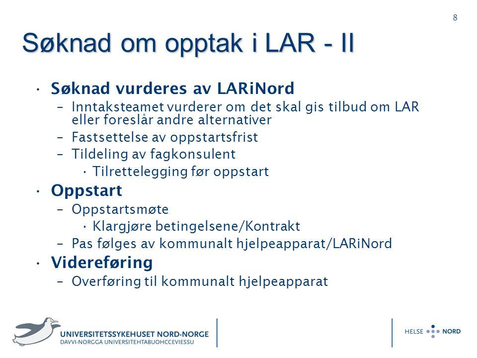 8 S ø knad om opptak i LAR - II Søknad vurderes av LARiNord –Inntaksteamet vurderer om det skal gis tilbud om LAR eller foreslår andre alternativer –F