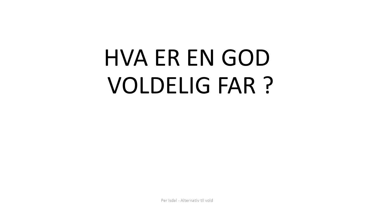 HVA ER EN GOD VOLDELIG FAR ?