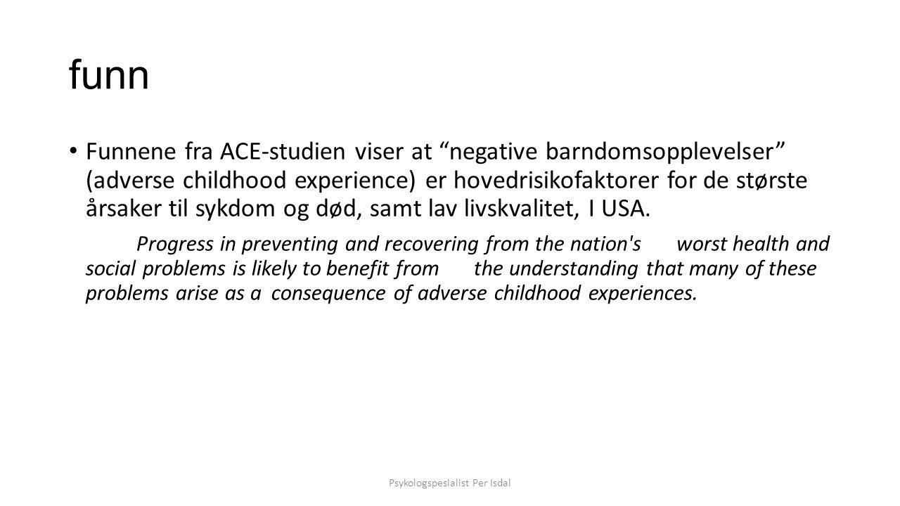"""funn Funnene fra ACE-studien viser at """"negative barndomsopplevelser"""" (adverse childhood experience) er hovedrisikofaktorer for de største årsaker til"""