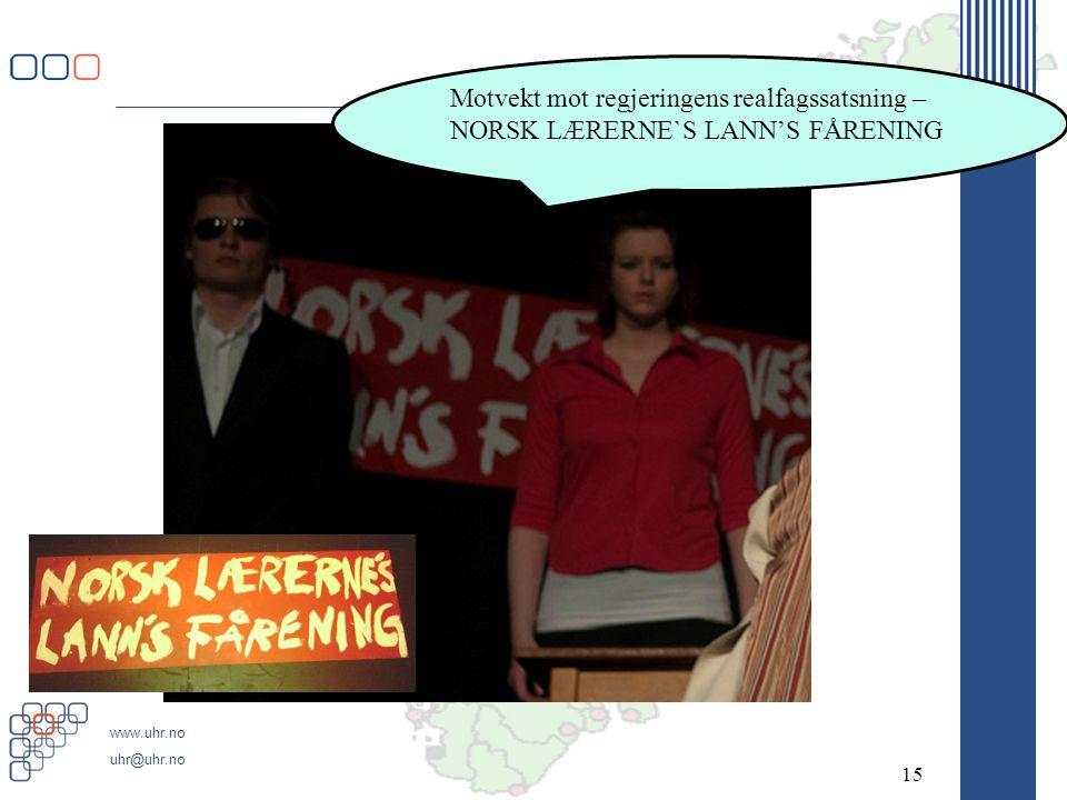 www.uhr.no uhr@uhr.no 15 Motvekt mot regjeringens realfagssatsning – NORSK LÆRERNE`S LANN'S FÅRENING