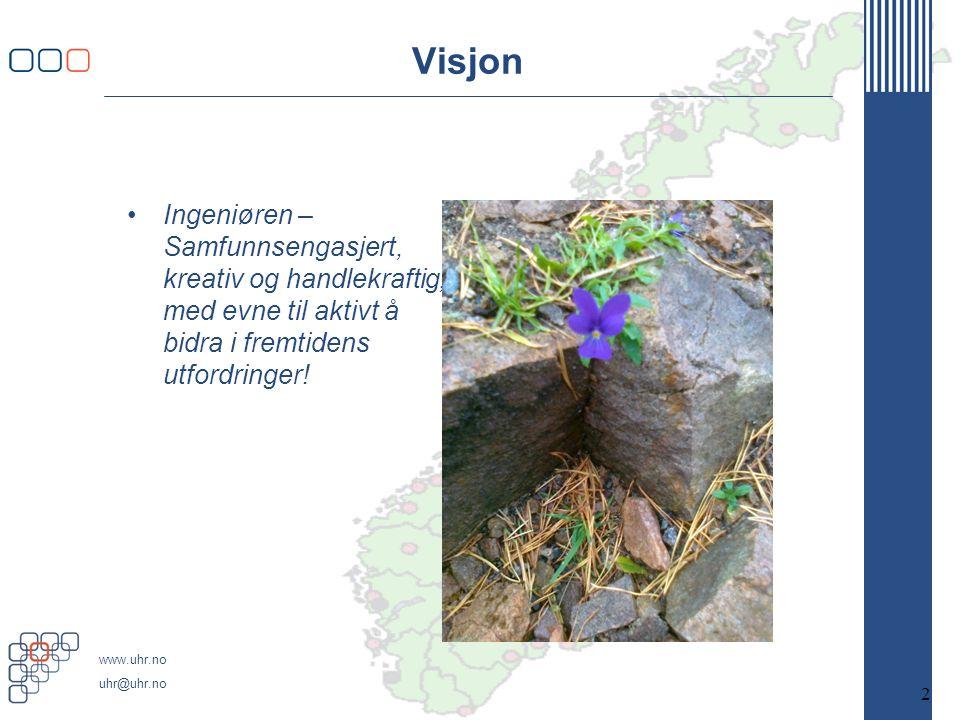 www.uhr.no uhr@uhr.no Visjon Ingeniøren – Samfunnsengasjert, kreativ og handlekraftig, med evne til aktivt å bidra i fremtidens utfordringer.