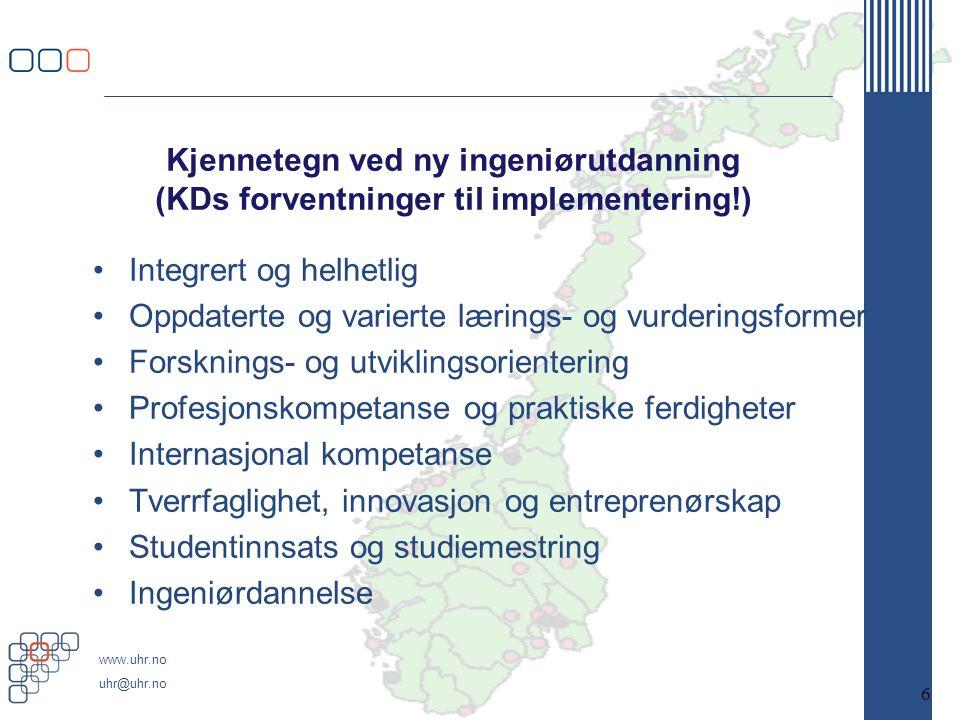 www.uhr.no uhr@uhr.no Kjennetegn ved ny ingeniørutdanning (KDs forventninger til implementering!) Integrert og helhetlig Oppdaterte og varierte lærings- og vurderingsformer Forsknings- og utviklingsorientering Profesjonskompetanse og praktiske ferdigheter Internasjonal kompetanse Tverrfaglighet, innovasjon og entreprenørskap Studentinnsats og studiemestring Ingeniørdannelse 6