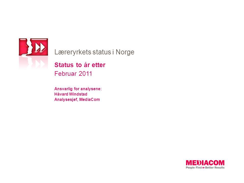 Status to år etter Februar 2011 Ansvarlig for analysene: Håvard Windstad Analysesjef, MediaCom Læreryrkets status i Norge