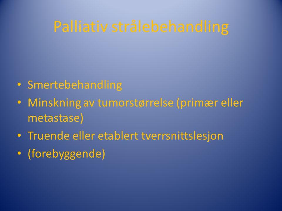 Palliativ strålebehandling Smertebehandling Minskning av tumorstørrelse (primær eller metastase) Truende eller etablert tverrsnittslesjon (forebyggende)
