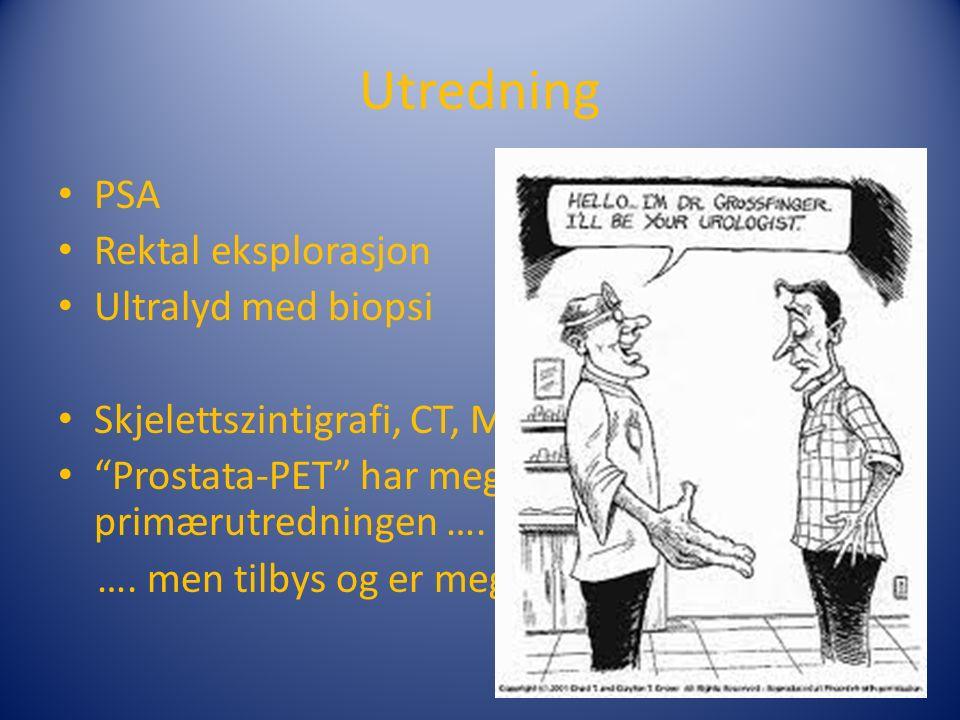 Utredning PSA Rektal eksplorasjon Ultralyd med biopsi Skjelettszintigrafi, CT, MR mm ved behov Prostata-PET har meget sjelden en plass I primærutredningen ….