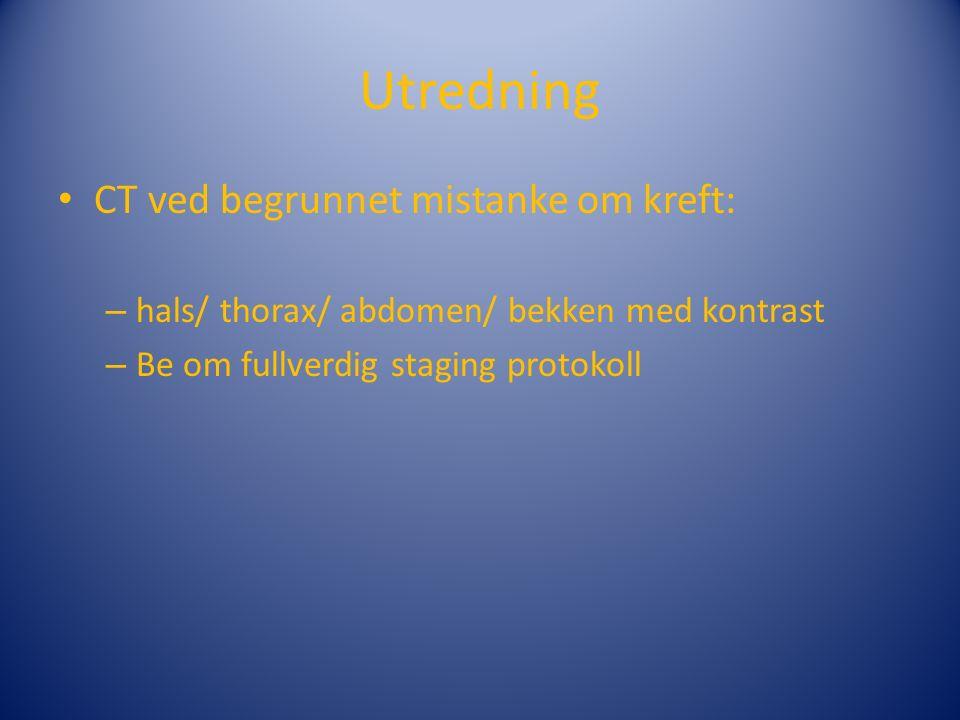 Utredning CT ved begrunnet mistanke om kreft: – hals/ thorax/ abdomen/ bekken med kontrast – Be om fullverdig staging protokoll
