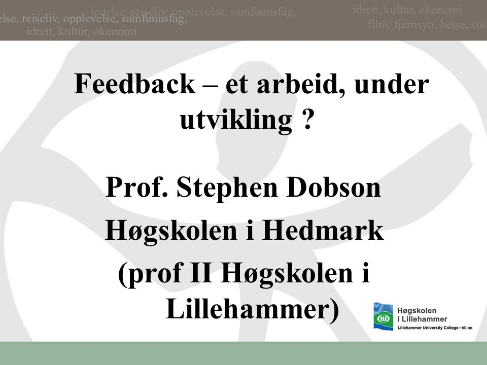 Feedback – et arbeid, under utvikling .Prof.