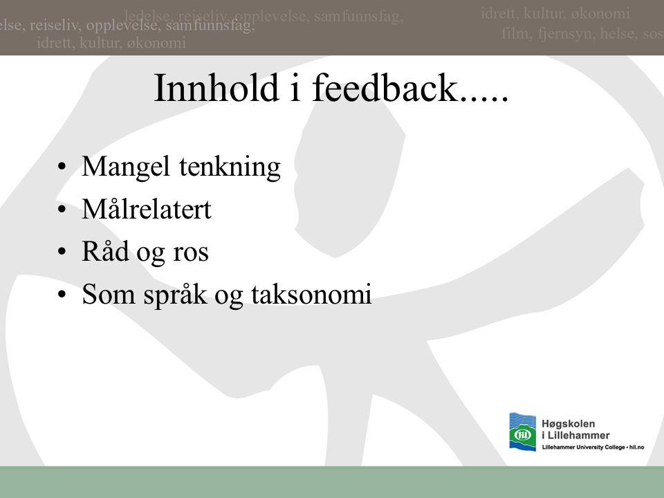 Noen begreper Innhold i feedback Tidspunkt for feedback Roller i feedback (ikke behandlet i dag)