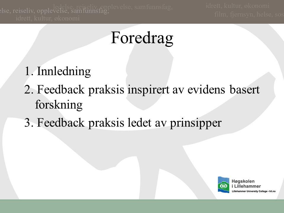 Foredrag 1.Innledning 2. Feedback praksis inspirert av evidens basert forskning 3.