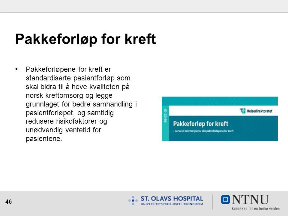46 Pakkeforløp for kreft  Pakkeforløpene for kreft er standardiserte pasientforløp som skal bidra til å heve kvaliteten på norsk kreftomsorg og legge